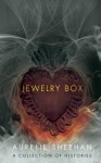 Jewelry Box: A Collection of Histories - Aurelie Sheehan