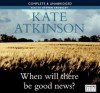 When Will There Be Good News? - Kate Atkinson, Steven Crossley