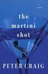 The Martini Shot: A Novel - Peter Craig
