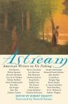 Astream: American Writers on Fly Fishing - Robert DeMott, Howell Raines