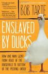 Enslaved by Ducks - Bob Tarte