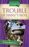 Trouble Up Finny's Nose - Dana Mentink