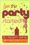 Get This Party Started!: 50 Naughty Games for Twosomes, Threesomes, Foursomes, and More - Frances Hill, Dan Sipple