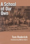 A School of Our Own: Parents, Power, and Community at the East Harlem Block Schools - Tom Roderick, Bill Ayers