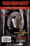 Dark Moon Digest - Issue #9: The Horror Fiction Quarterly - Stan Swanson, Lori Michelle, Kevin McClintock, Andrew Hall, Nicholas Paschall, Steve Jenkins, Dustin Walker, Jay Wilburn, Viktor James Night, Rachel A. Brune, Gerry Griffiths, Tony Peak, Lou Treleaven, T.J. Reed, Araminta Star Matthews