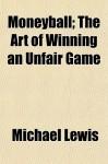 Moneyball; The Art of Winning an Unfair Game - Michael Lewis