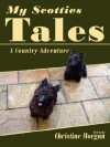 My Scotties Tales: A Country Adventure - Christine Morgan
