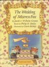 The Wedding of Mistress Fox - Jacob Grimm, Wilhelm Grimm, Gavin Bishop, Philip H. Bailey