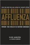 Affluenza: When Too Much is Never Enough - Clive Hamilton, Richard Denniss