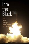 Into the Black: JPL and the American Space Program, 1976-2004 - Peter J. Westwick