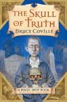 The Skull of Truth: A Magic Shop Book - Bruce Coville, Gary A. Lippincott