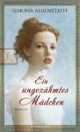 Ein ungezähmtes Mädchen - Simona Ahrnstedt
