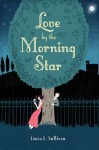 Love by the Morning Star - Laura L. Sullivan