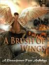 A Brush of Wings: A Dreamspinner Press Anthology - Anne Regan, Taylor Lochland, Sarah Ann Watts, Réve Garrison