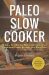 Paleo Slow Cooker: 75 Easy, Healthy, and Delicious Gluten-Free Paleo Slow Cooker Recipes for a Paleo Diet - John Chatham