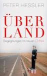 Über Land: Begegnungen im neuen China (German Edition) - Peter Hessler, Friedrich Griese