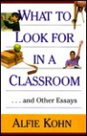 What to Look for in a Classroom: ...and Other Essays - Alfie Kohn