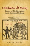 Middleton and Rowley: Forms of Collaboration in the Jacobean Playhouse - David Nicol