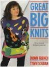 Great Big Knits: Over Twenty Designer Patterns - Dawn French