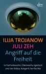 Angriff auf die Freiheit. Sicherheitswahn, Überwachungsstaat und der Abbau bürgerlicher Rechte - Iliya Trojanow, Juli Zeh