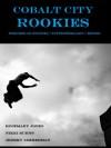 Cobalt City Rookies - Rosemary Jones, Nikki Burns, Jeremy Zimmerman