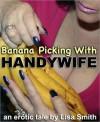 Banana Picking With Handywife - Lisa Smith