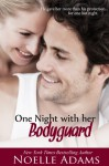 One Night with her Bodyguard - Noelle Adams