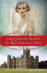Lady Catherine, the Earl, and the Real Downton Abbey - The Countess Of Carnarvon