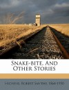 Snake-Bite, and Other Stories - Robert Smythe Hichens
