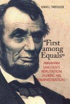 First Among Equals: Abraham Lincoln's Reputation During His Administration - Hans L. Trefousse