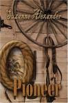 O Pioneer: Eyewitness Accounts Of American Settlers, Pioneers, And Explorers. - Suzanne Alexander