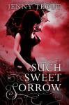 Such Sweet Sorrow - Jenny Trout