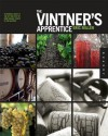 The Vintner's Apprentice: An Insider's Guide to the Art and Craft of Wine Making, Taught by the Masters - Eric Miller