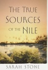 The True Sources of the Nile the True Sources of the Nile - Sarah Stone