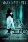 On the Lips of Children - Mark Matthews, James Roy Daley