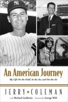 An American Journey: My Life as a War Pilot, Hall of Fame Broadcaster, and Teammate of Joe, Yogi, and the Mick - Jerry Coleman, Richard Goldstein