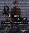 The Future of Us - Carolyn Mackler, Jay Asher, Steven Kaplan, Mary Ellen Cravens