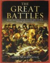 The Great Battles: 50 Key Battles from the Ancient World to the Present Day - Giles MacDonogh
