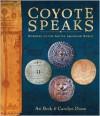 Coyote Speaks: Wonders of the Native American World - Ari Berk, Carolyn Dunn