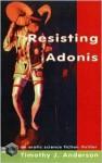 Resisting Adonis - Timothy J. Anderson