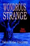 Wondrous Strange: Tales of the Uncanny - Robin Spriggs