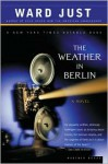 The Weather in Berlin - Ward Just