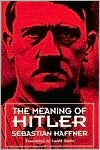 The Meaning of Hitler - Sebastian Haffner, Ewald Osers