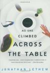 As She Climbed Across the Table: A Novel - Jonathan Lethem