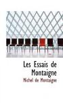 Les Essais de Montaigne - Michel de Montaigne