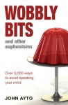 Wobbly Bits and Other Euphemisms: Over 3,000 ways to avoid speaking your mind - John Ayto