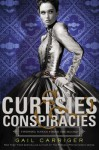 Curtsies & Conspiracies - Gail Carriger, To Be Announced