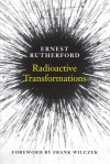 Radioactive Transformations - Ernest Rutherford, Frank Wilczek