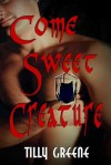 Come, Sweet Creature - Tilly Greene