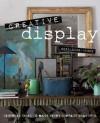 Creative Display: Inspiring Ideas to Make Every Surface Beautiful - Geraldine James